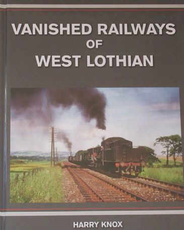 Vanished Railways of West Lothian, by Harry Knox